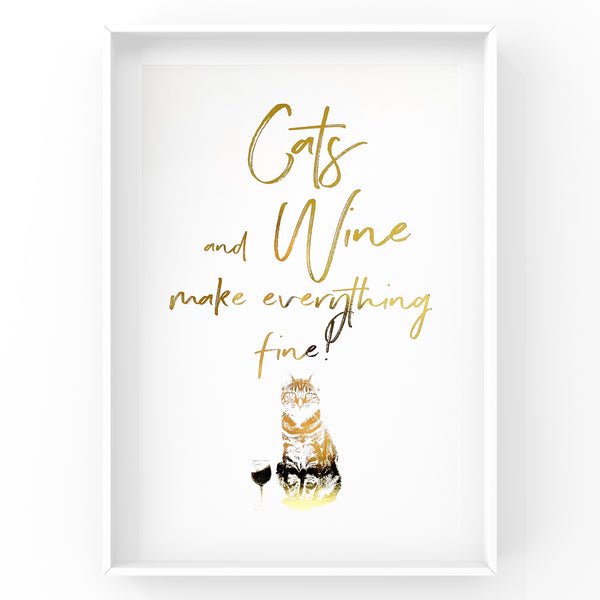 Cats and Wine make everything fine! - Foil Print
