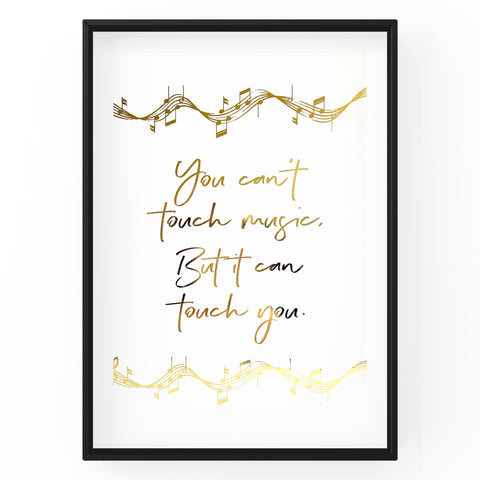You Can't Touch Music, But It Can Touch You - Foil Print