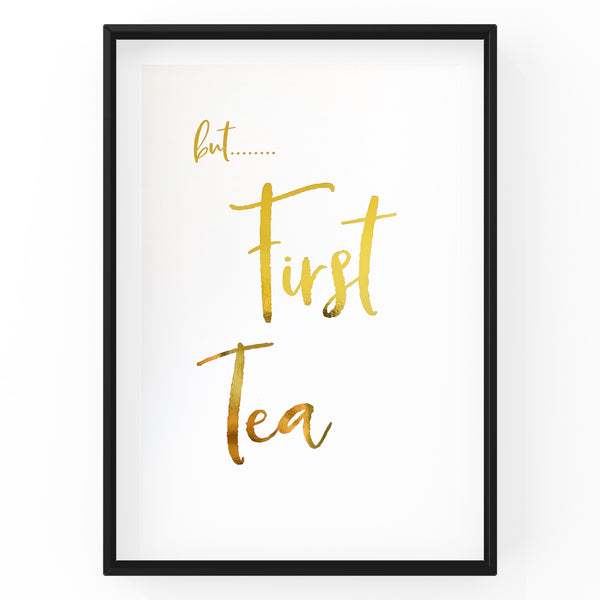 But First Tea - Foil Print