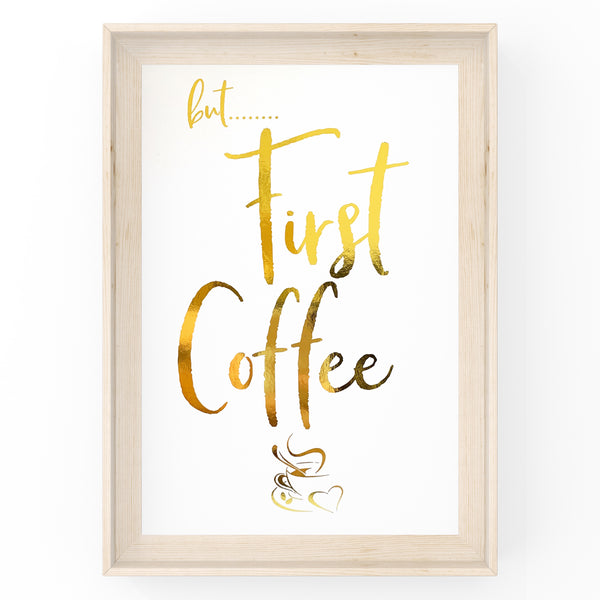 But First Coffee - Foil Print