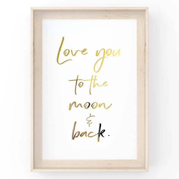 Love You To The Moon & Back - Foil Print