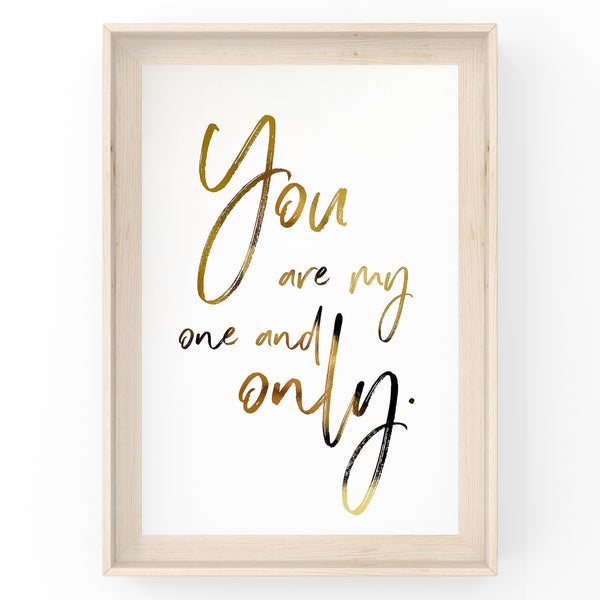 You Are My One And Only - Foil Print