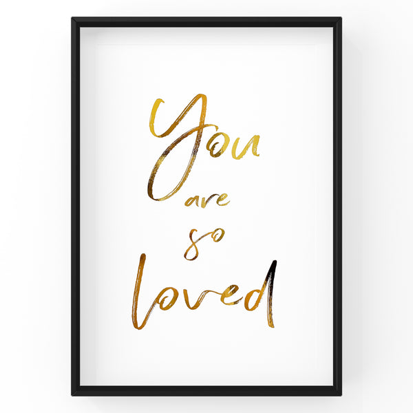 You Are So Loved - Foil Print