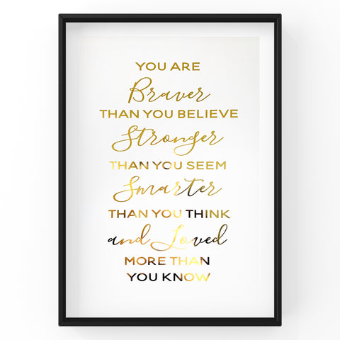 You are braver than you believe - Foil Print