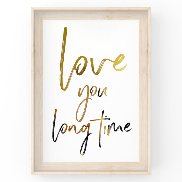Love You Long Time - Foil Print