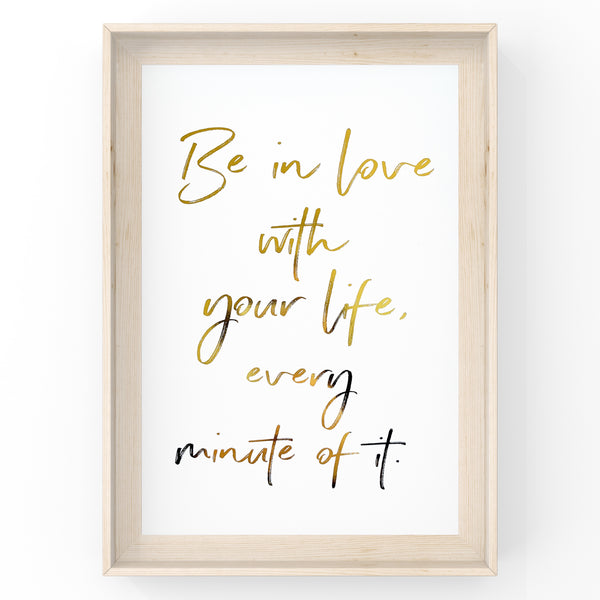 Be In Love With Your Life - Foil Print