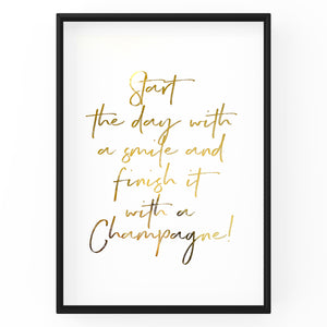 Start The Day With A Smile And Finish It With Champagne - Foil Quote