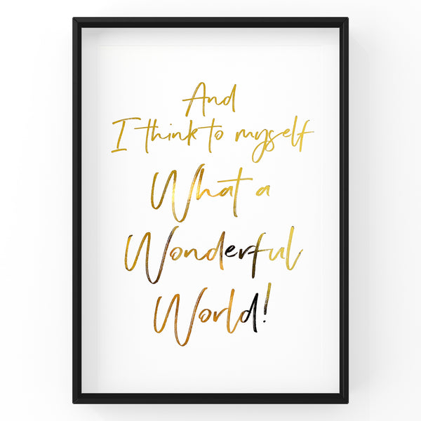 And I Think To Myself What A Wonderful World - Foil Print