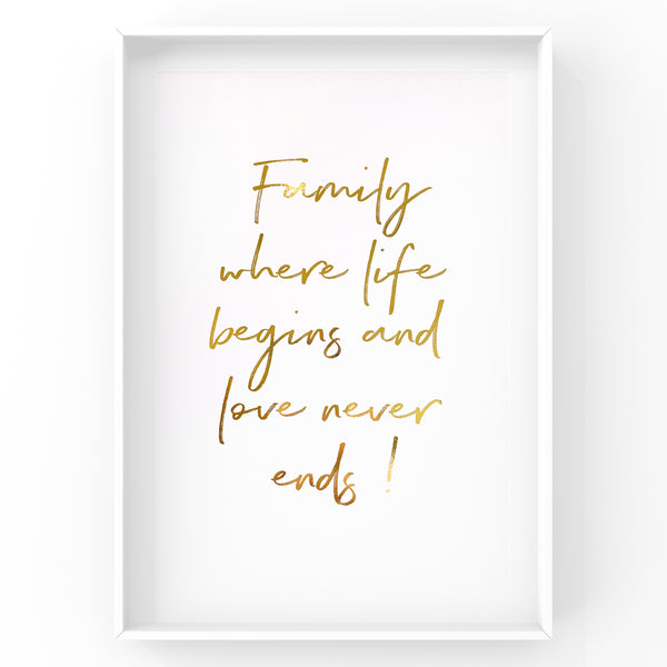 Family where life begins and love never ends - Foil Print