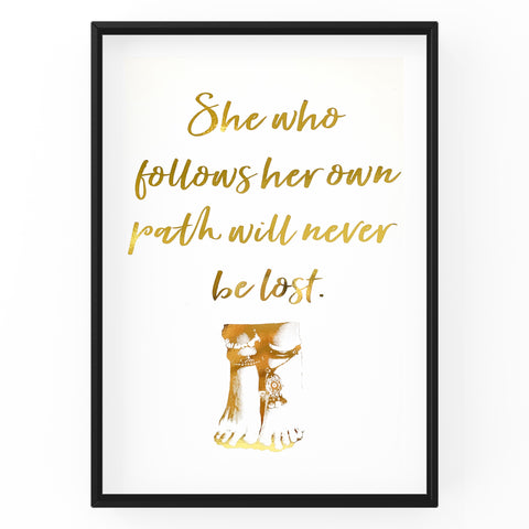 She Who Follows Her Own Path Will Never Be Lost  - Foil Print
