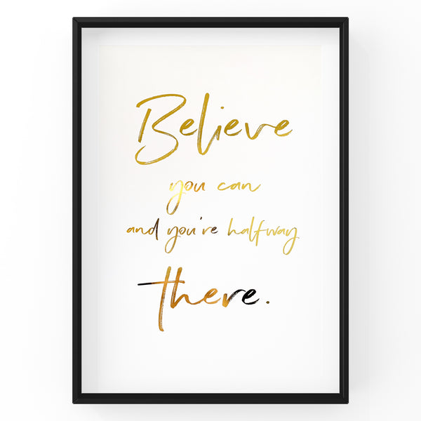 Believe You Can and You're Halfway There Quote - Foil Print