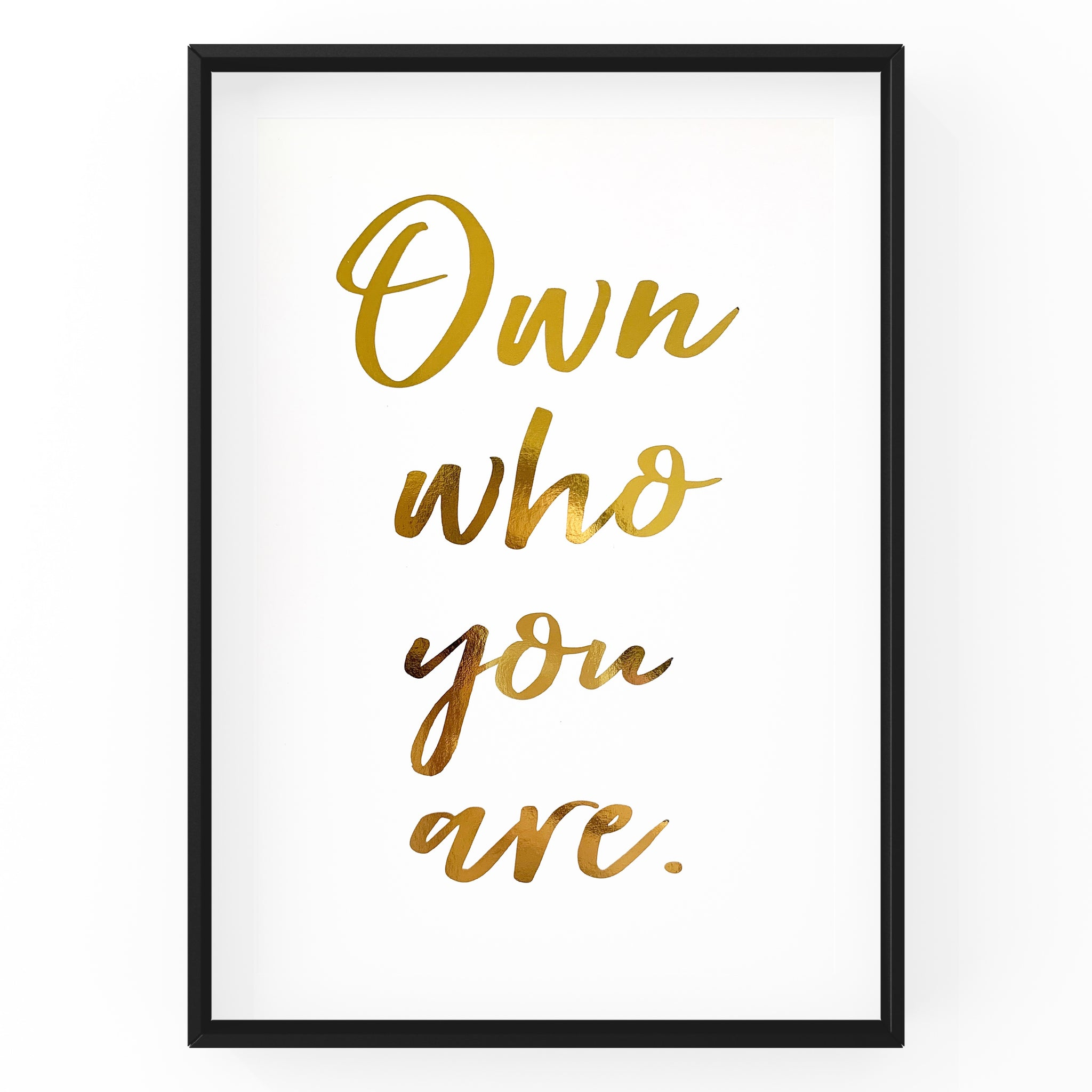 Own Who You Are - Foil Print