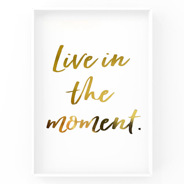 Live In The Moment - Foil Print