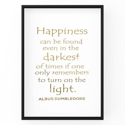 Happiness can be found even in the darkest of times - Foil Print