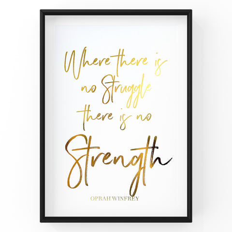 Where There Is No Struggle There Is No Strength  - Foil Print
