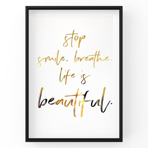 Stop, Smile, Breathe, Life is Beautiful - Foil Print