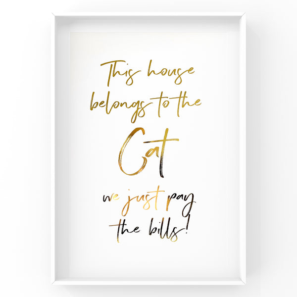 This house belongs to the cat we just pay the bills - Cat Wall Art Foil Prints
