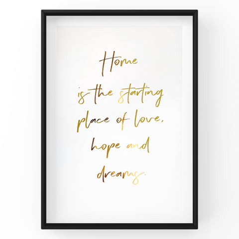 Home is the starting place of love, hope and dreams - Foil Print