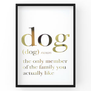 Dog the only member of the family you actually like - Quote - Dog - Foil Print