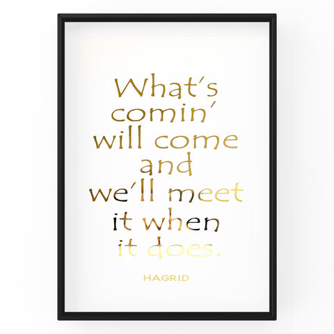 What's Comin' Will Come and We'll Meet It When It Does - Foil Print