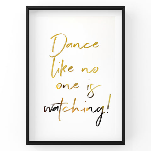 Dance Like No One Is Watching - Foil Print