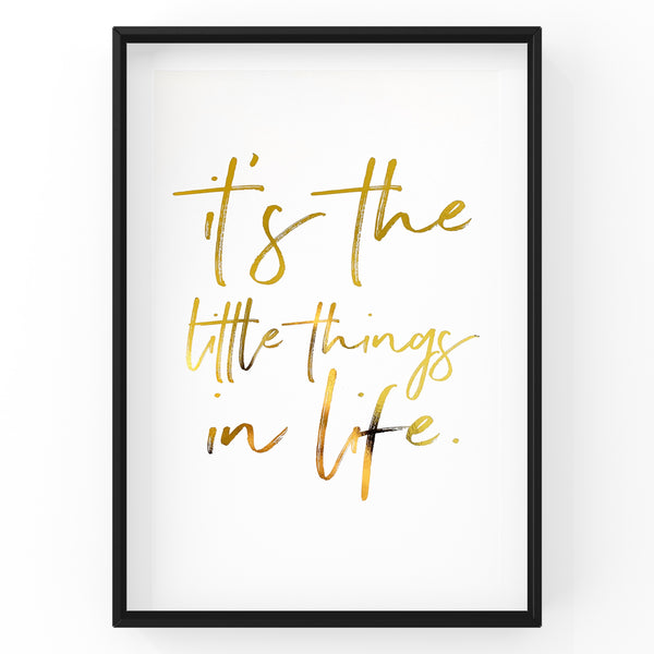 It's The Little Things In Life - Foil Print