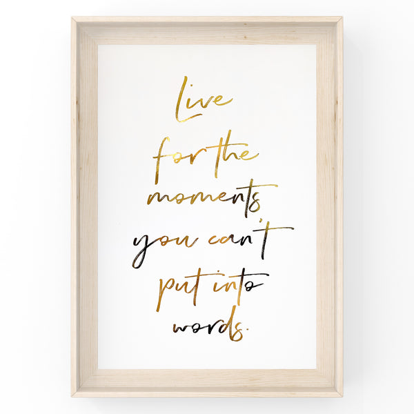 Live For The Moments You Can't Put Into Words - Foil Print