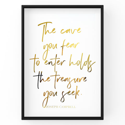 The Cave You Fear to Enter Holds The Treasure You Seek  - Foil Print