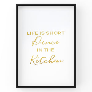 Life is Short Dance In The Kitchen - Foil Print