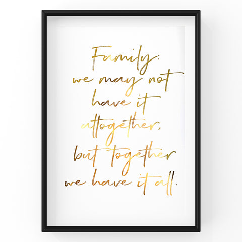 Family we may not have it altogether - Foil Print