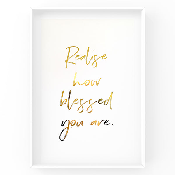 Realise How Blessed You Are - Foil Print