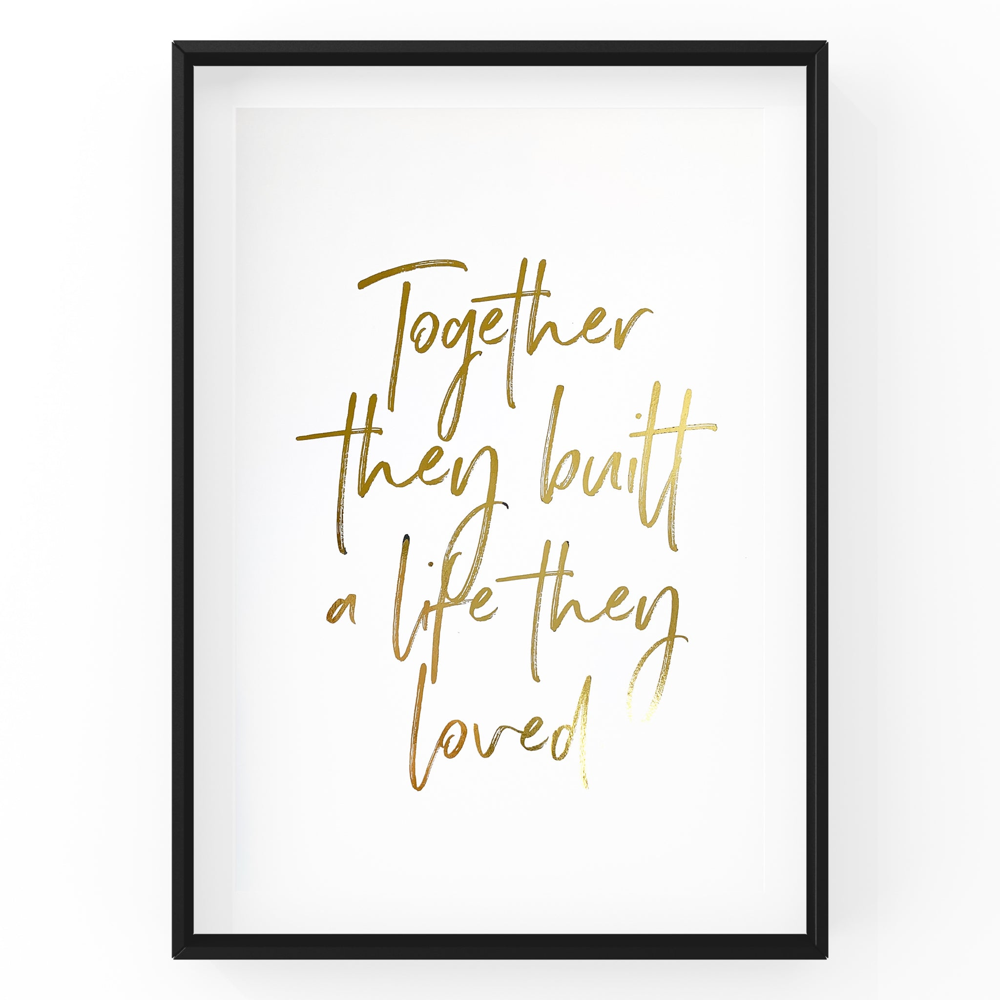 Together They Built A Life they Loved - Foil Print