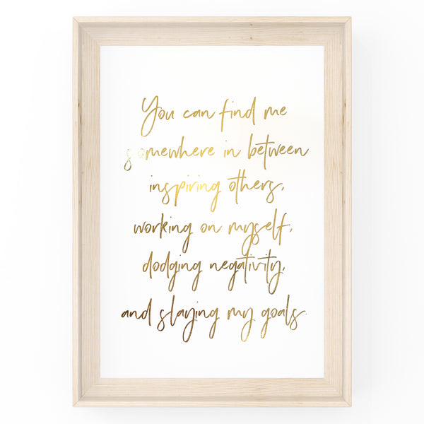You Can Find Me Somewhere Between Inspiring Others - Foil Print