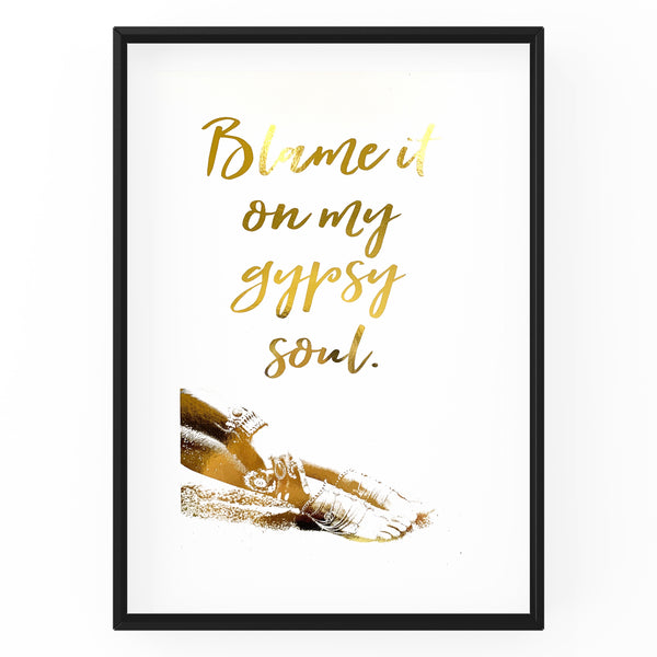 Blame It On My Gypsy Soul with Picture - Foil Print