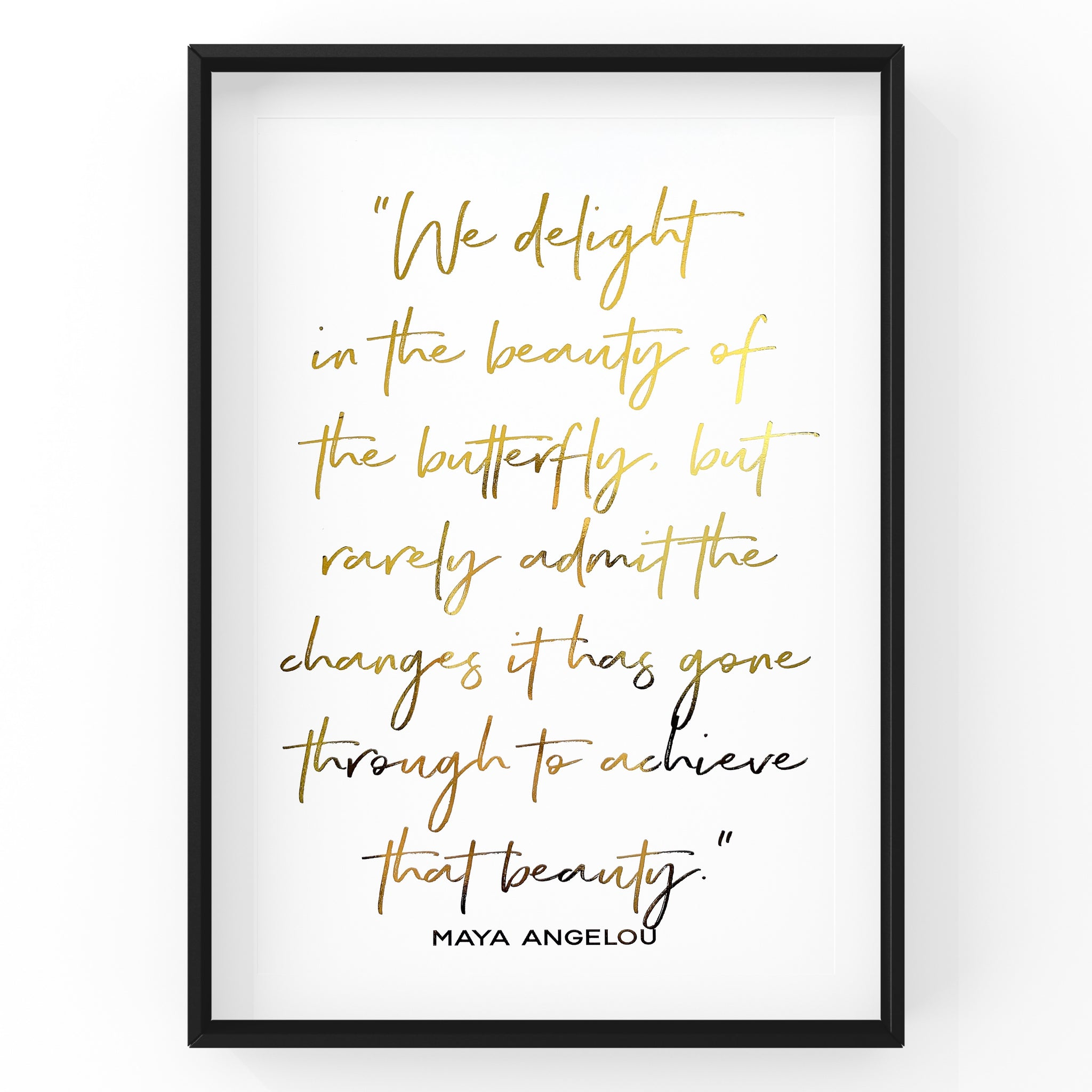We Delight In The Beauty of The Butterfly - Foil Print