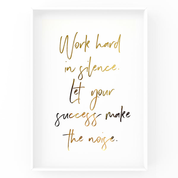 Work Hard In Silence. Let Your Success Make The Noise - Motivation Quote - Foil Print