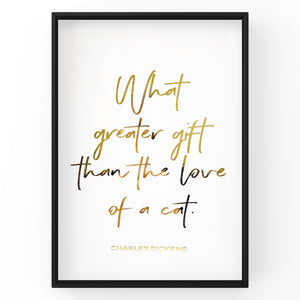 What greater gift than the love of a cat - Cat Wall Art Foil Prints