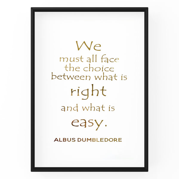 We Must All Face The Choice Between What Is Right and What Is Easy - Foil Print