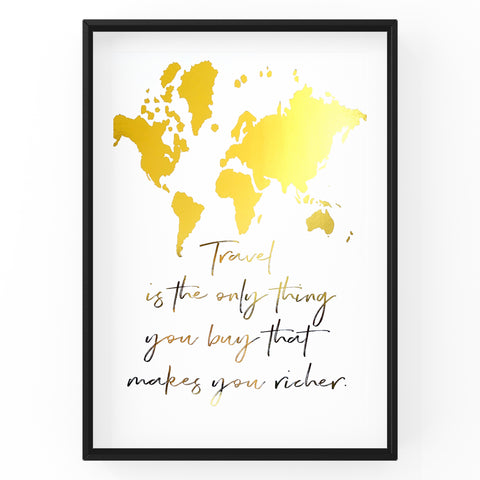 Travel is the only thing you buy that makes your richer Quote -  Foil Print