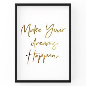 Make Your Dreams Happen - Foil Print
