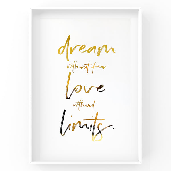 Dream without Fear Love without Limits - Foil Print