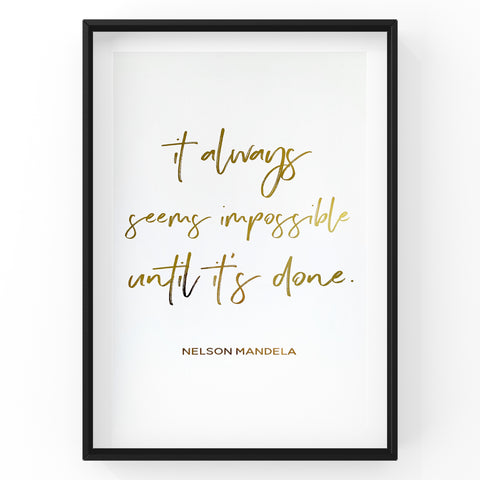 It Always Seems Impossible Until It's Done - Foil Print