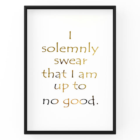 I solemnly swear that I am up to no good - Foil Print