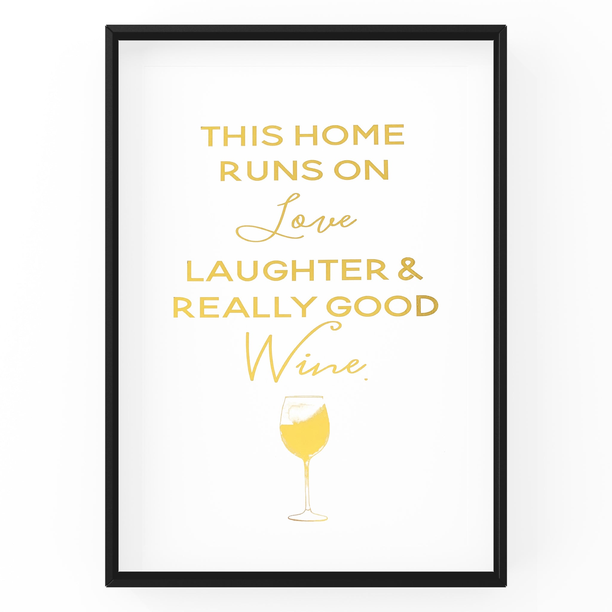 This Home Runs On Love Laughter & Really Good Wine - Foil Print
