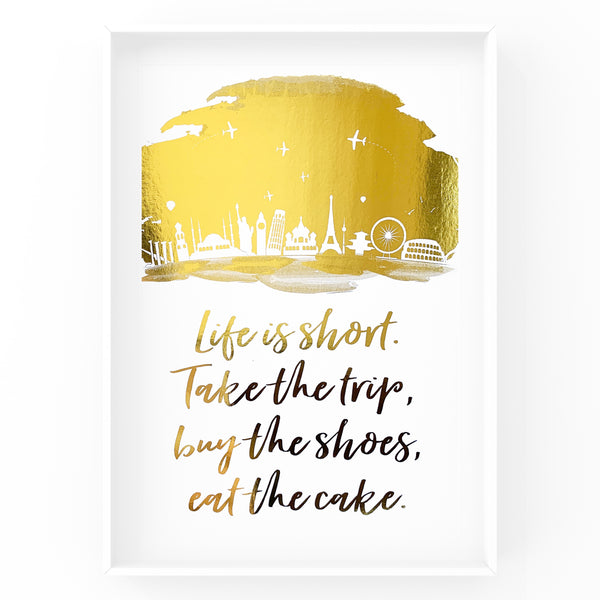 Life is short, Take the Trip Quote -  Foil Print