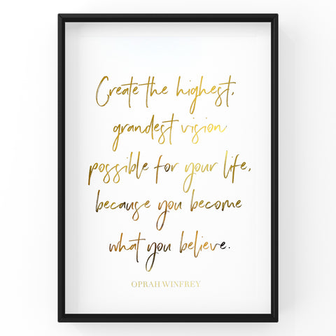 Create the Highest, Grandest Vision Possible for Your Life - Foil Print