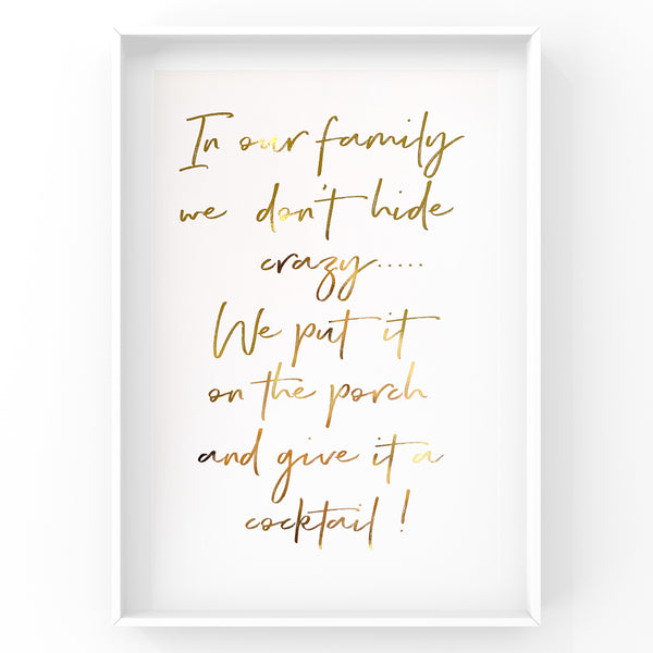 In our family we don't hide crazy...Foil Print