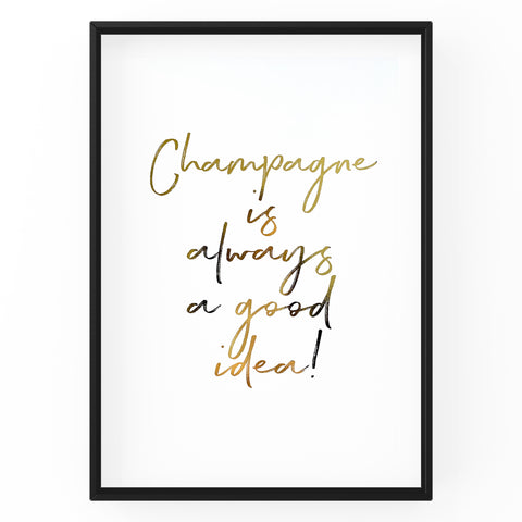 Champagne is always a good idea - Foil Print
