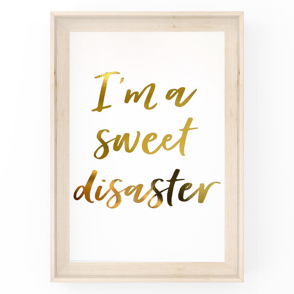 I'm A Sweet Disaster - Foil Print