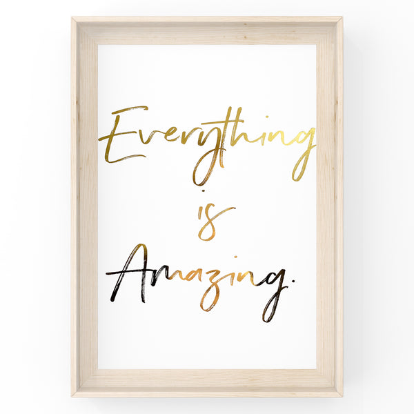 Everything Is Amazing - Foil Print